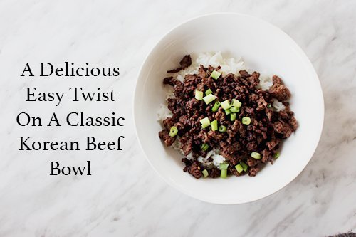 A Delicious Easy Twist On A Classic Korean Beef Bowl