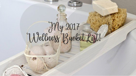 Wellness Bucket List: My 2017 Self Care Top Picks
